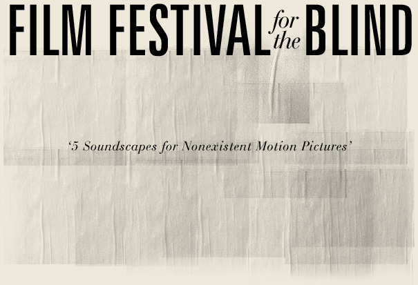 FILM FESTIVAL FOR THE BLIND: '5 Soundscapes for Nonexistent Motion Pictures'